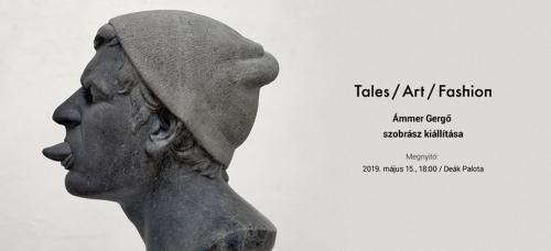 Tales / Art / Fashion IV: Ámmer Gergő szobrász kiállítása