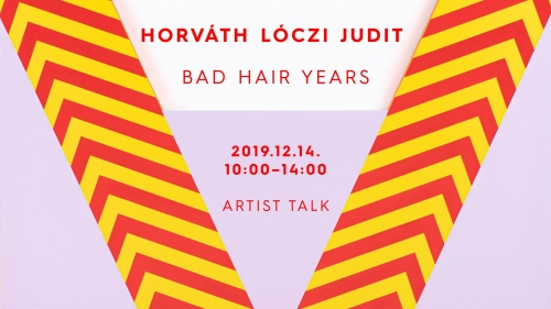 Bad Hair Years | Artist Talk - Horváth Lóczi Judit