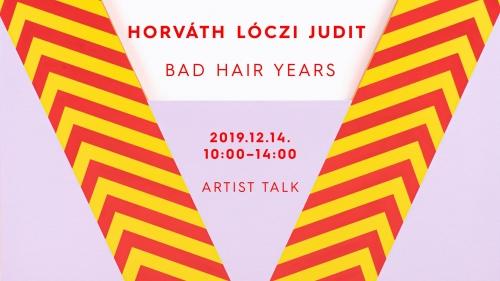 Bad Hair Years | Artist Talk - Horváth Lóczi Judit