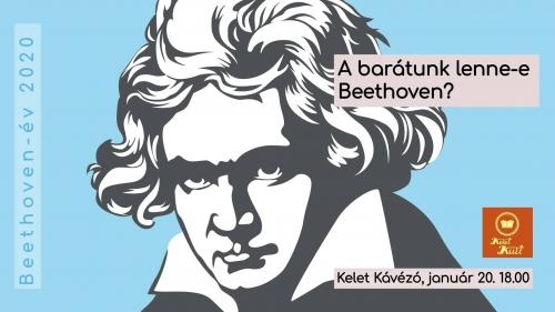 A barátunk lenne-e Beethoven?