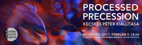 Processed Precession / Kecskés Péter kiállítása