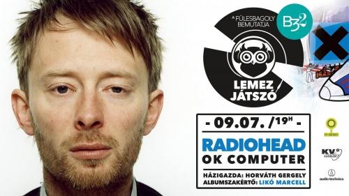 Lemezjátszó vol. 4 // Radiohead - Ok Computer v.: Likó Marcell