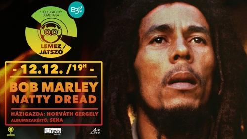 Lemezjátszó vol. 10 // Bob Marley - Natty Dread km. Sena
