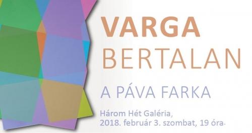 Varga Bertalan / A páva farka a Három Hét Galériában